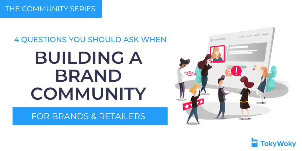4 questions to building a brand community