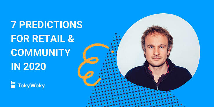 Quentin from TokyWoky shares his key trends and predictions for brand communities in 2020
